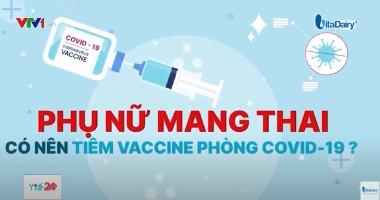 Phụ nữ mang thai có nên tiêm vaccine phòng COVID-19?